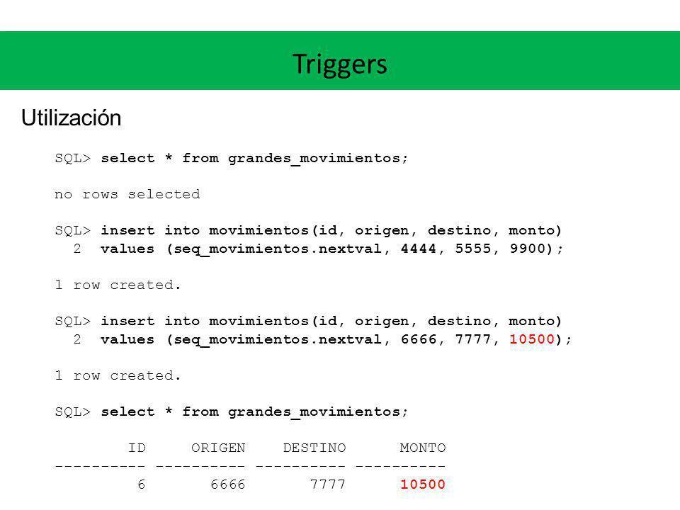 Triggers Utilización SQL> select * from grandes_movimientos;
