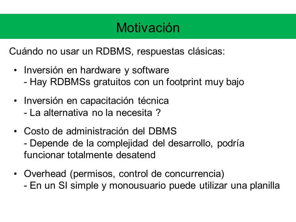 Motivación Cuándo no usar un RDBMS, respuestas clásicas: