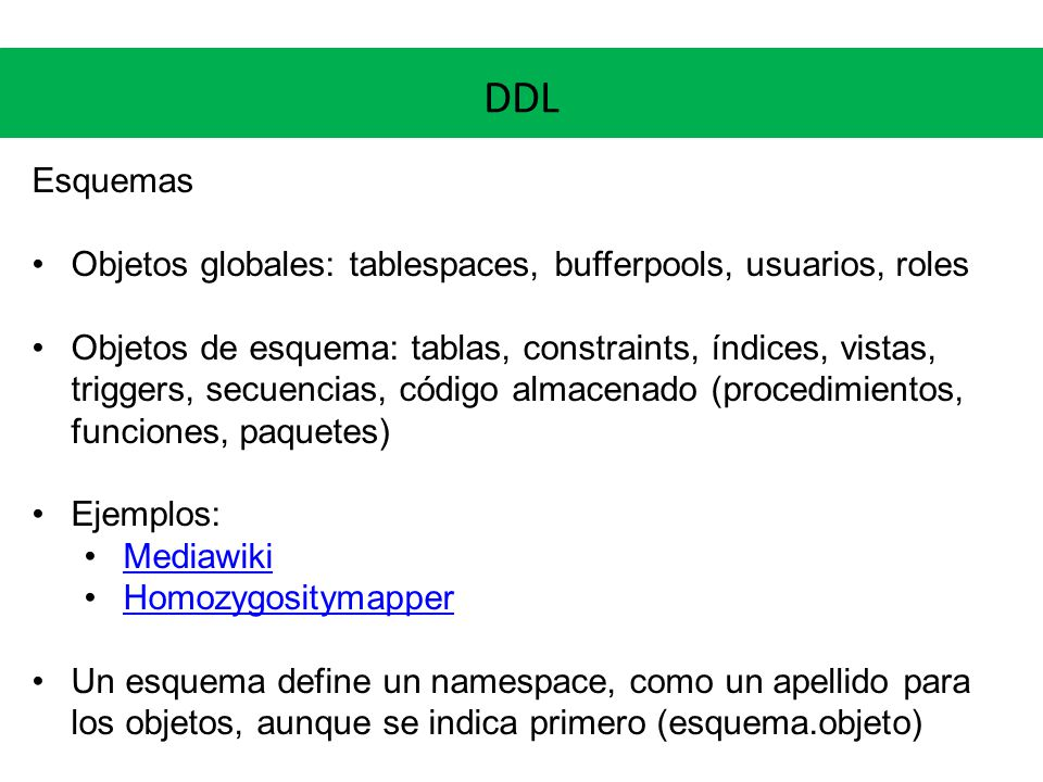 DDL Esquemas. Objetos globales: tablespaces, bufferpools, usuarios, roles.