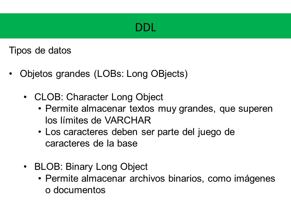 DDL Tipos de datos Objetos grandes (LOBs: Long OBjects)