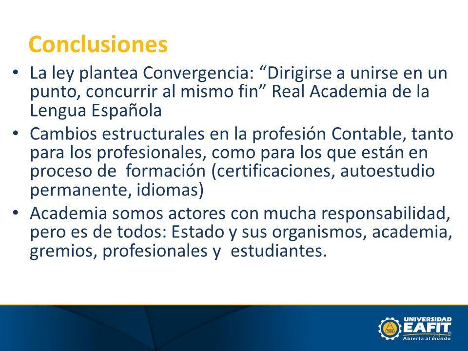 Conclusiones La ley plantea Convergencia: Dirigirse a unirse en un punto, concurrir al mismo fin Real Academia de la Lengua Española.