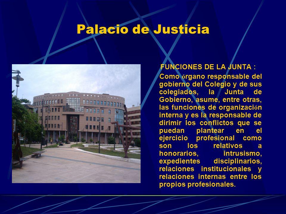 Palacio de Justicia FUNCIONES DE LA JUNTA :