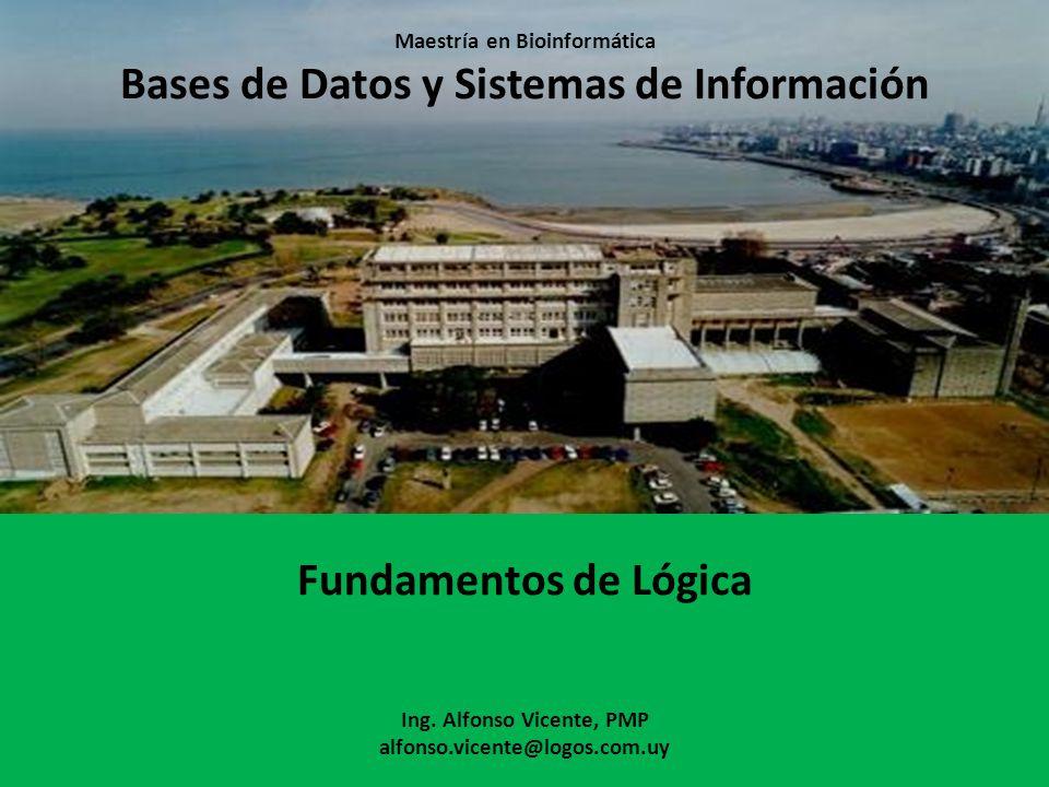 Maestría en Bioinformática Bases de Datos y Sistemas de Información Fundamentos de Lógica Ing.