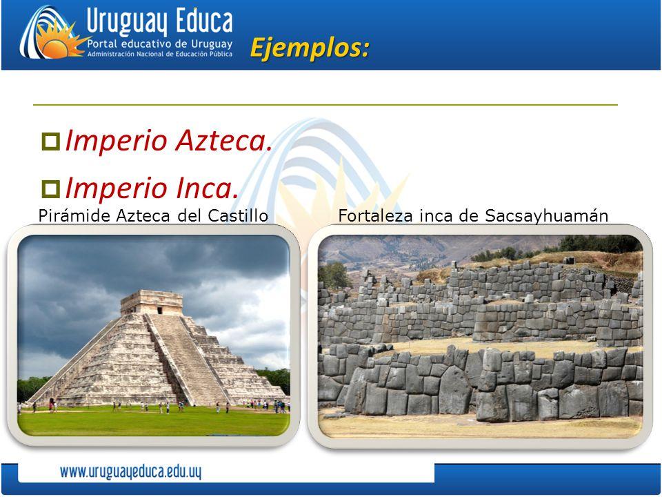 Imperio Azteca. Imperio Inca. Ejemplos: Pirámide Azteca del Castillo