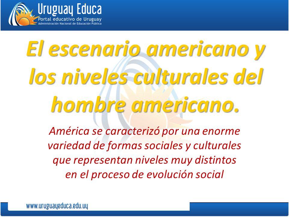 El escenario americano y los niveles culturales del hombre americano.