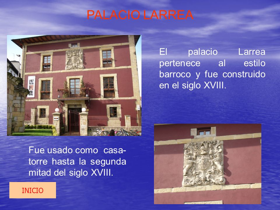 PALACIO LARREA El palacio Larrea pertenece al estilo barroco y fue construido en el siglo XVIII.