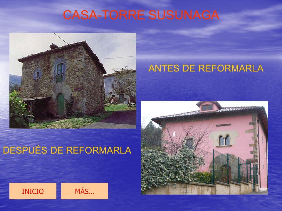 CASA-TORRE SUSUNAGA ANTES DE REFORMARLA DESPUÉS DE REFORMARLA INICIO