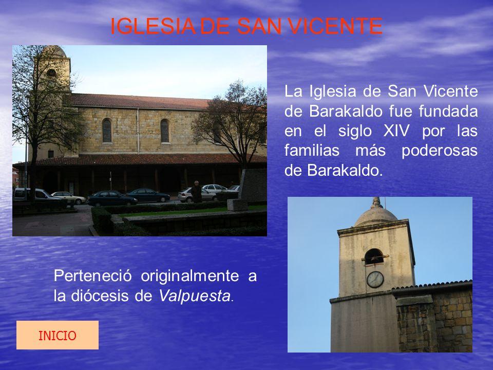 IGLESIA DE SAN VICENTELa Iglesia de San Vicente de Barakaldo fue fundada en el siglo XIV por las familias más poderosas de Barakaldo.
