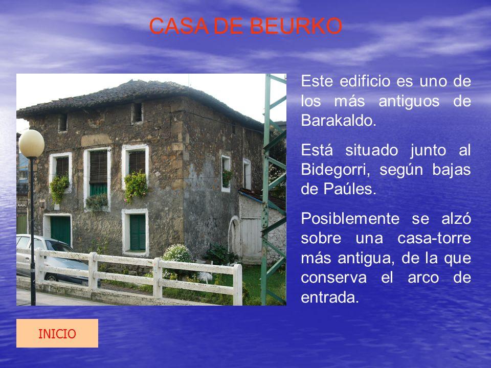 CASA DE BEURKO Este edificio es uno de los más antiguos de Barakaldo.