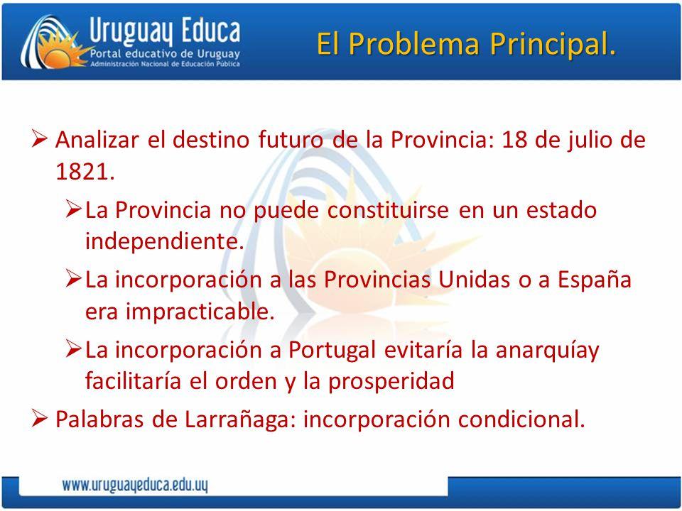 El Problema Principal. Analizar el destino futuro de la Provincia: 18 de julio de 1821.
