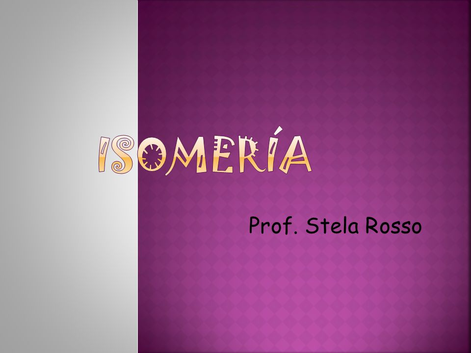 ISOMERÍA Prof. Stela Rosso