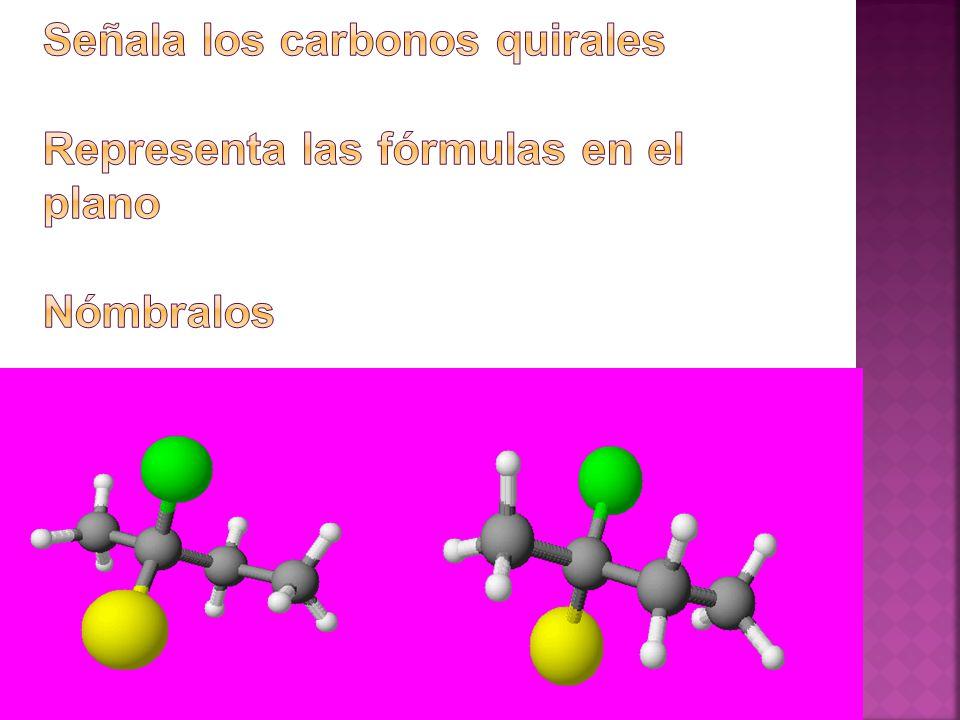 Señala los carbonos quirales Representa las fórmulas en el plano Nómbralos