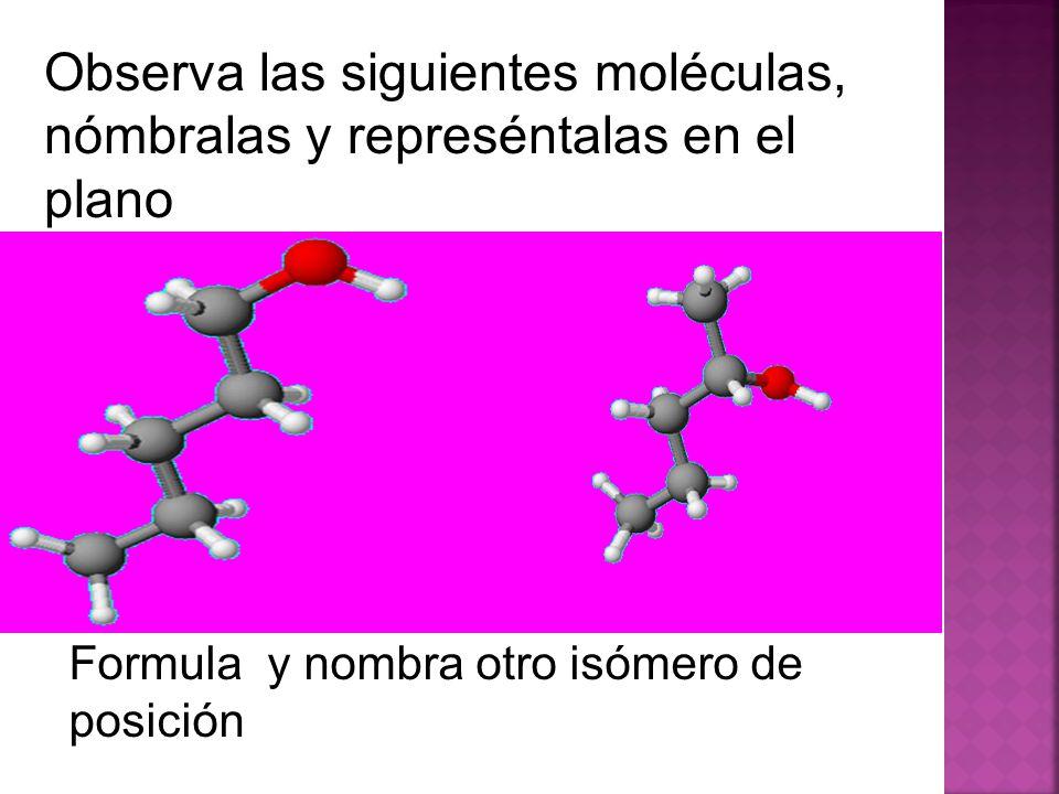 Observa las siguientes moléculas, nómbralas y represéntalas en el plano