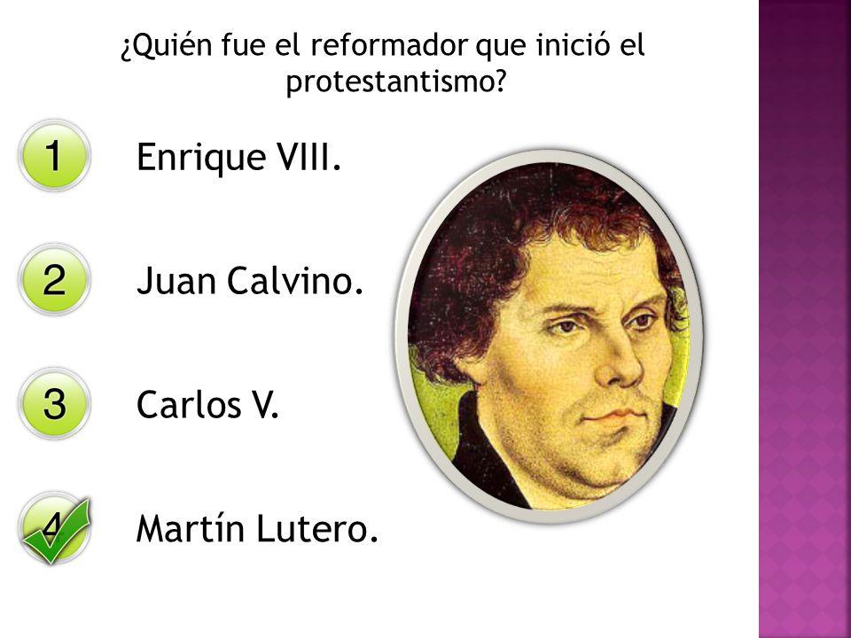 ¿Quién fue el reformador que inició el protestantismo