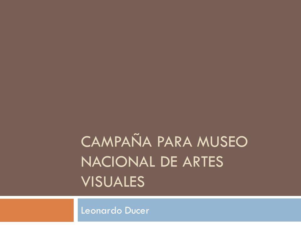 Campaña para Museo Nacional de Artes Visuales