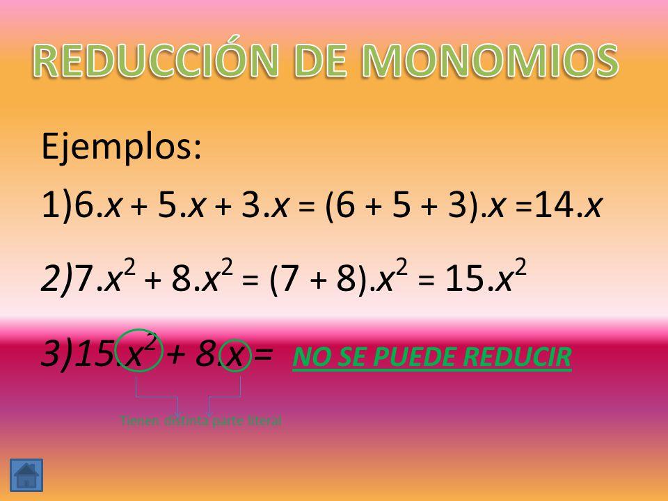 REDUCCIÓN DE MONOMIOS Ejemplos:
