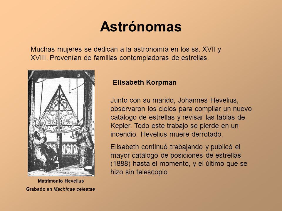 Astrónomas Muchas mujeres se dedican a la astronomía en los ss. XVII y XVIII. Provenían de familias contempladoras de estrellas.