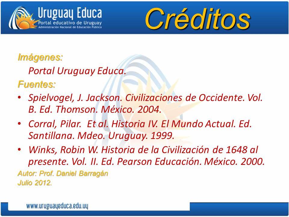 Créditos Imágenes: Portal Uruguay Educa. Fuentes: Spielvogel, J. Jackson. Civilizaciones de Occidente. Vol. B. Ed. Thomson. México. 2004.