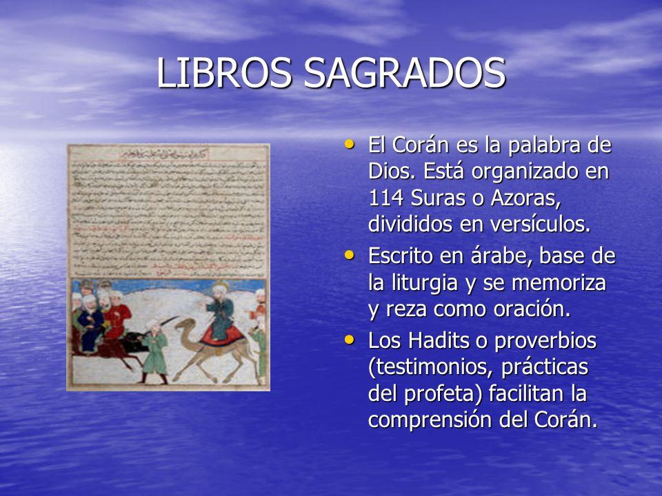 LIBROS SAGRADOS El Corán es la palabra de Dios. Está organizado en 114 Suras o Azoras, divididos en versículos.