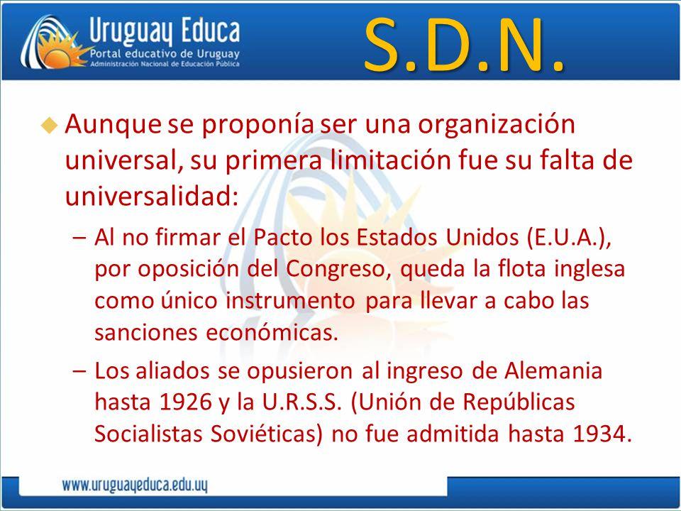 S.D.N. Aunque se proponía ser una organización universal, su primera limitación fue su falta de universalidad: