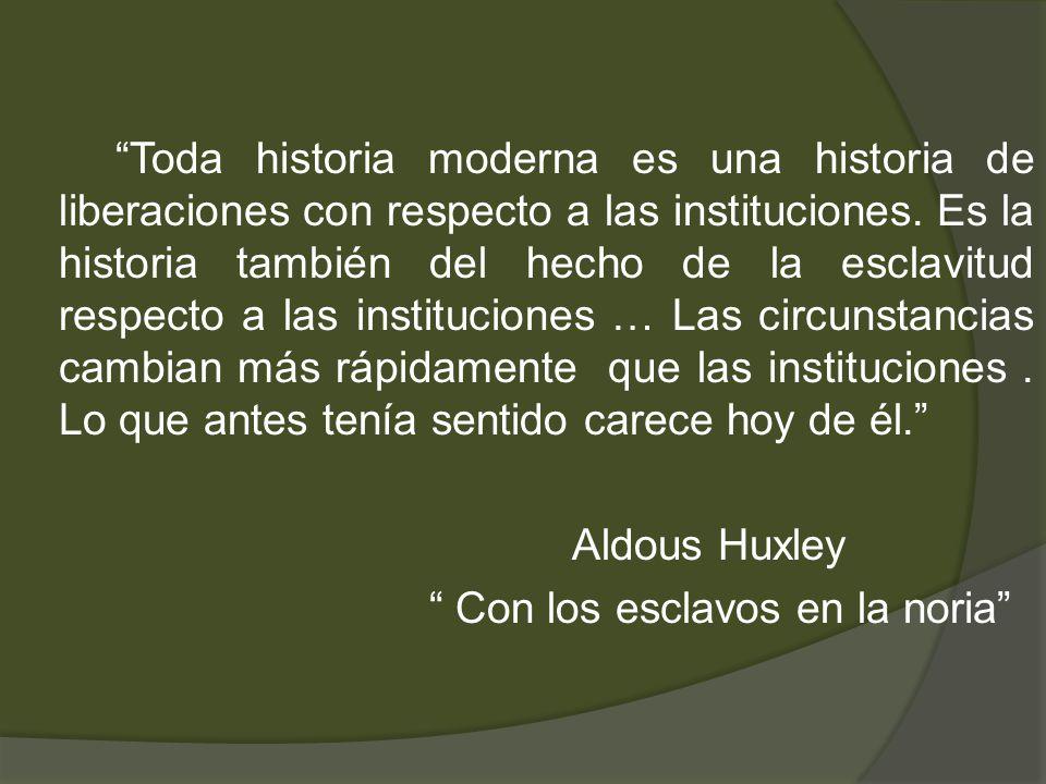Toda historia moderna es una historia de liberaciones con respecto a las instituciones.