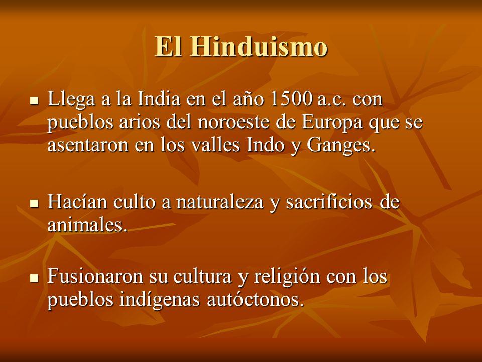 El Hinduismo Llega a la India en el año 1500 a.c. con pueblos arios del noroeste de Europa que se asentaron en los valles Indo y Ganges.