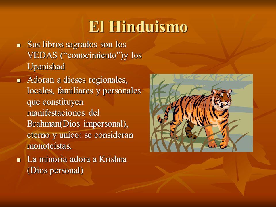 El Hinduismo Sus libros sagrados son los VEDAS ( conocimiento )y los Upanishad.