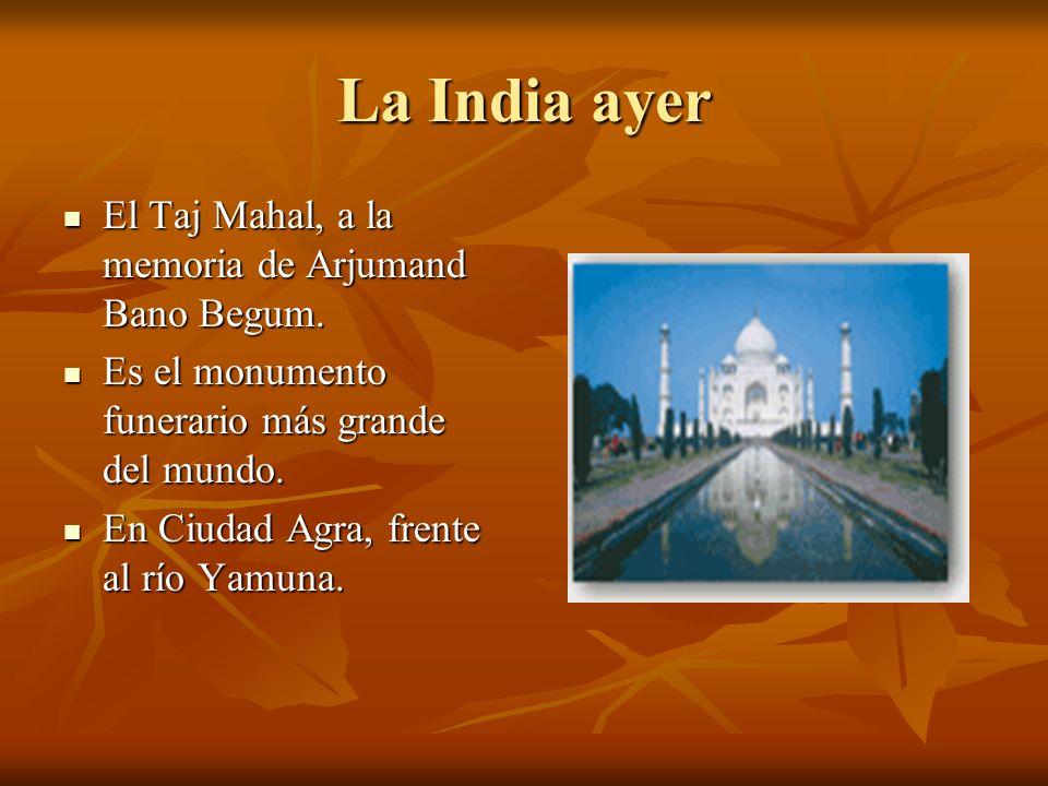 La India ayer El Taj Mahal, a la memoria de Arjumand Bano Begum.