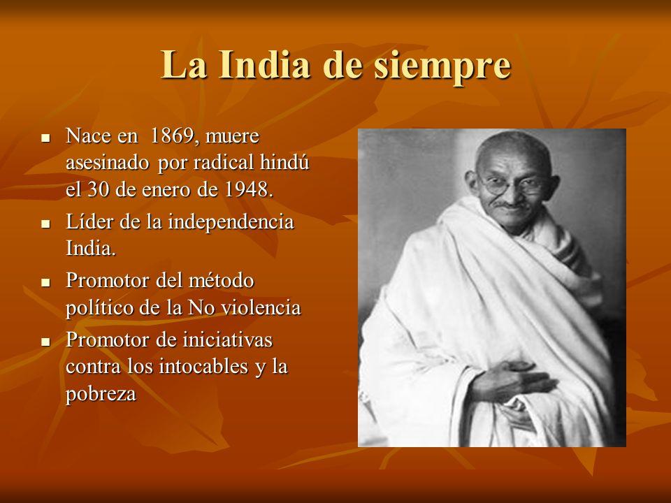 La India de siempre Nace en 1869, muere asesinado por radical hindú el 30 de enero de 1948. Líder de la independencia India.