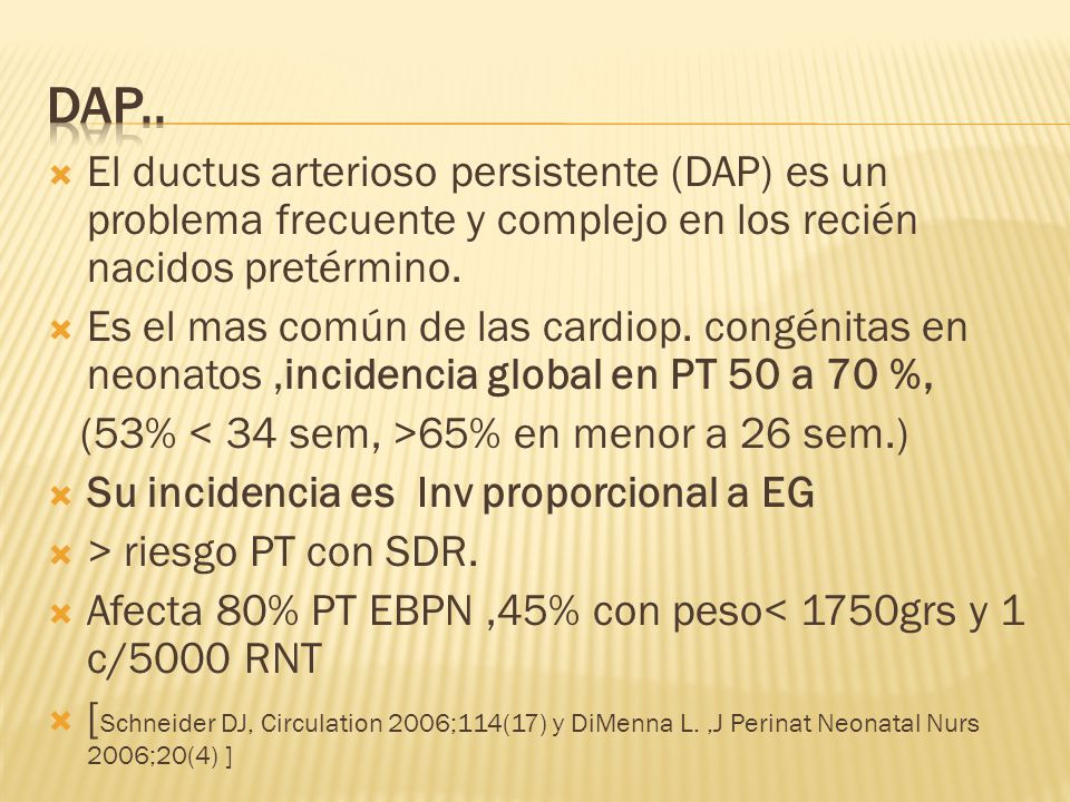 DAP.. El ductus arterioso persistente (DAP) es un problema frecuente y complejo en los recién nacidos pretérmino.