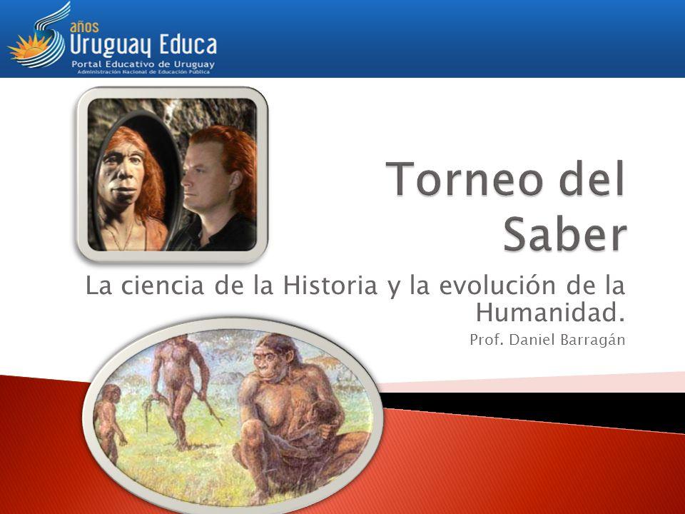 Torneo del Saber La ciencia de la Historia y la evolución de la Humanidad. Prof. Daniel Barragán