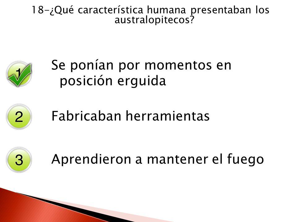 18-¿Qué característica humana presentaban los australopitecos