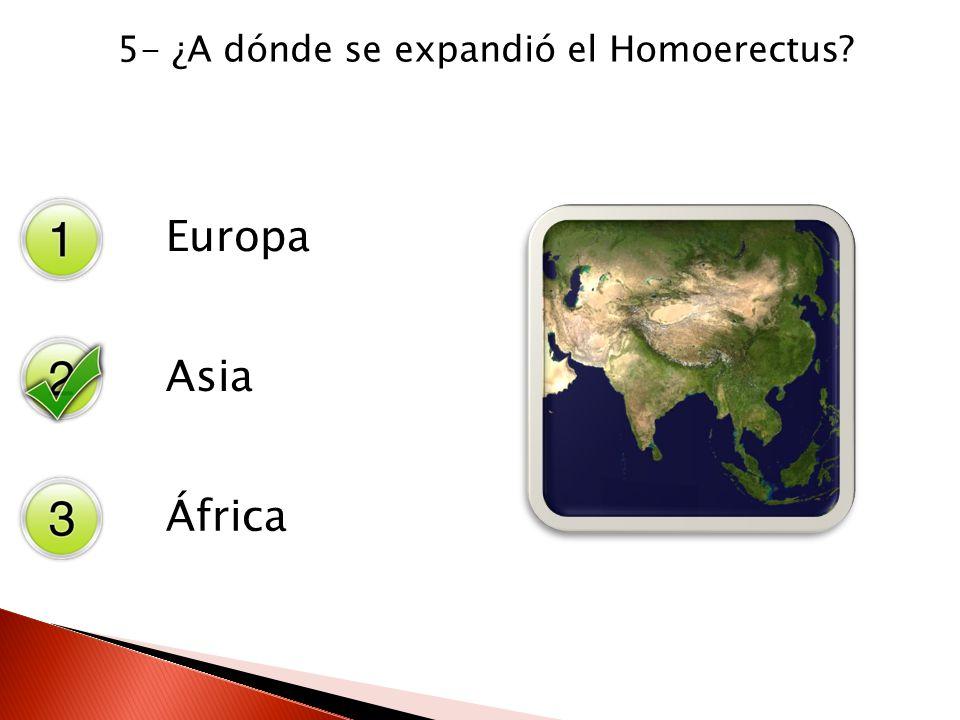 5- ¿A dónde se expandió el Homoerectus