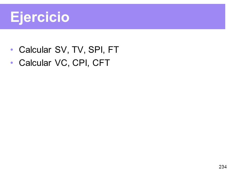 Ejercicio Calcular SV, TV, SPI, FT Calcular VC, CPI, CFT