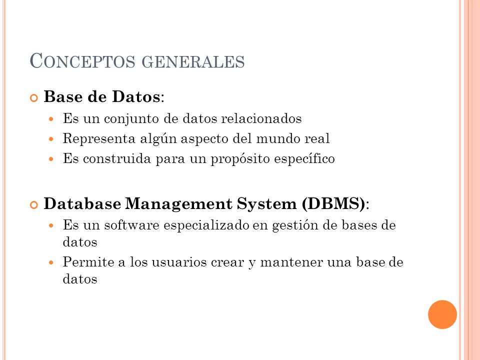 Conceptos generales Base de Datos: Database Management System (DBMS):