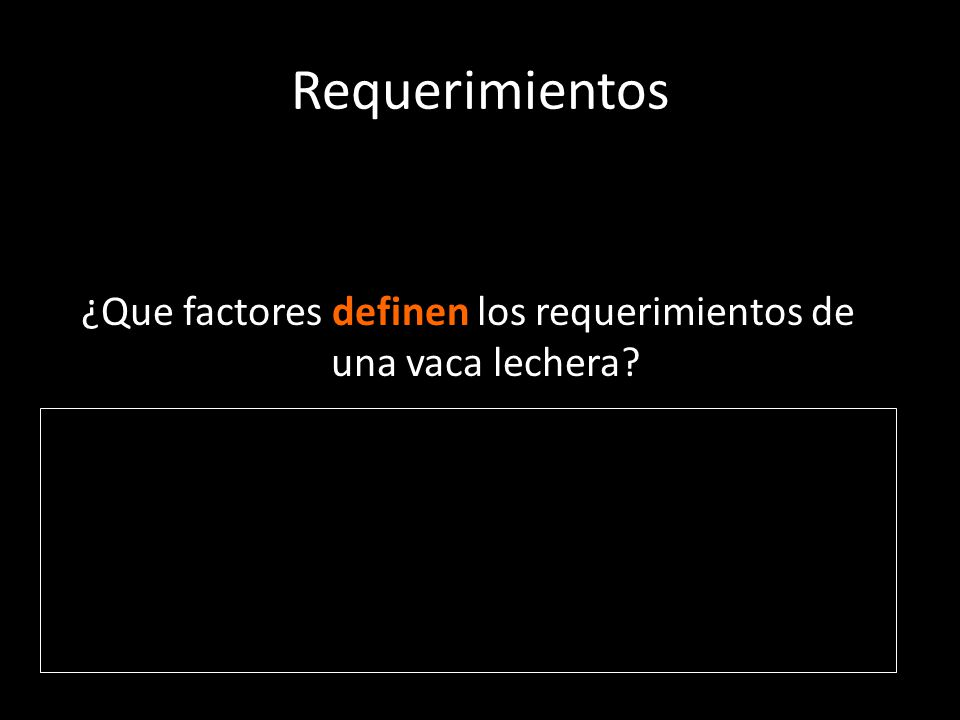 Requerimientos ¿Que factores definen los requerimientos de una vaca lechera.