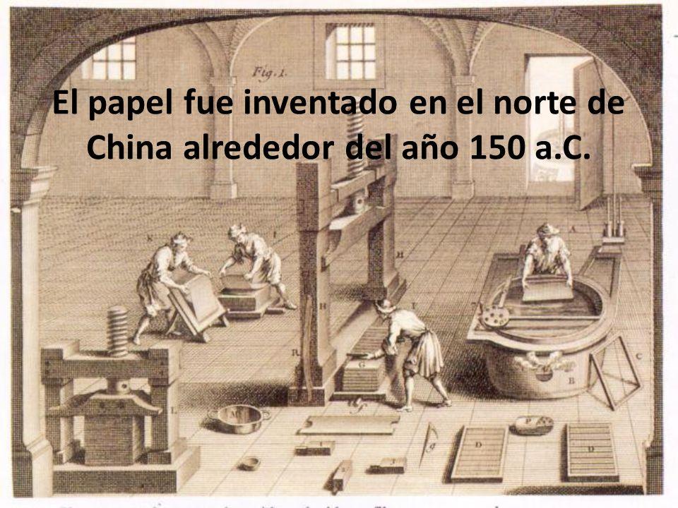 El papel fue inventado en el norte de China alrededor del año 150 a.C.