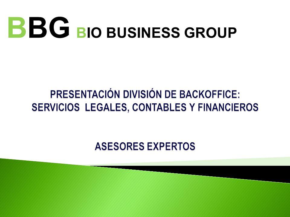 BBG BIO BUSINESS GROUP PRESENTACIÓN DIVISIÓN DE BACKOFFICE: SERVICIOS LEGALES, CONTABLES Y FINANCIEROS ASESORES EXPERTOS.