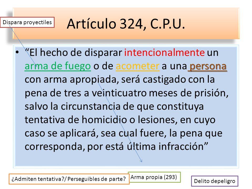 Artículo 324, C.P.U. Dispara proyectiles.