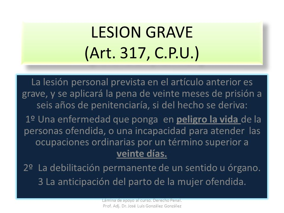 LESION GRAVE (Art. 317, C.P.U.)