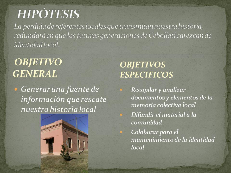 HIPÓTESIS La perdida de referentes locales que transmitan nuestra historia, redundará en que las futuras generaciones de Cebollatí carezcan de identidad local.