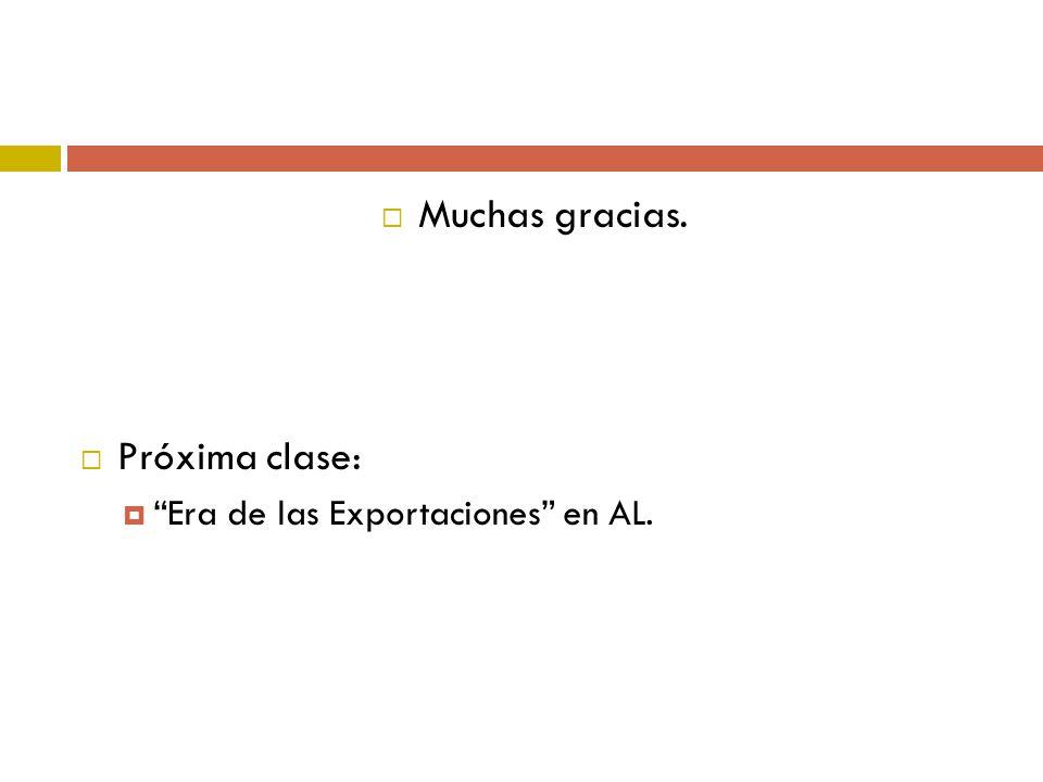 Muchas gracias. Próxima clase: Era de las Exportaciones en AL.