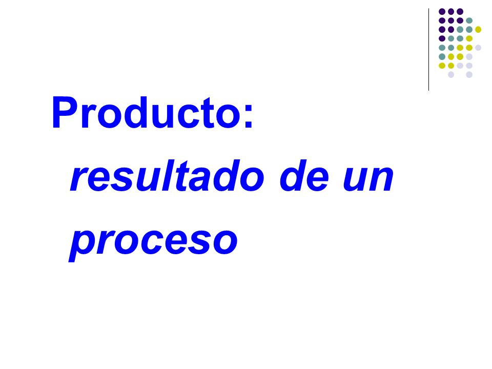 Producto: resultado de un proceso