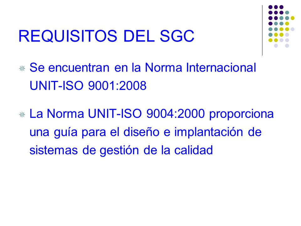REQUISITOS DEL SGC Se encuentran en la Norma Internacional UNIT-ISO 9001:2008.