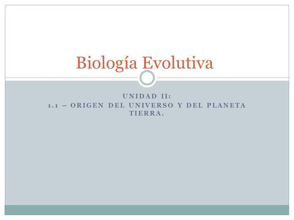 Unidad II: 1.1 – origen del universo y del planeta tierra.