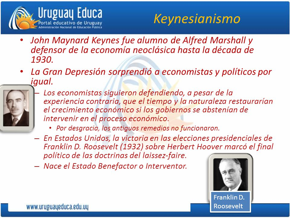 Keynesianismo John Maynard Keynes fue alumno de Alfred Marshall y defensor de la economía neoclásica hasta la década de 1930.