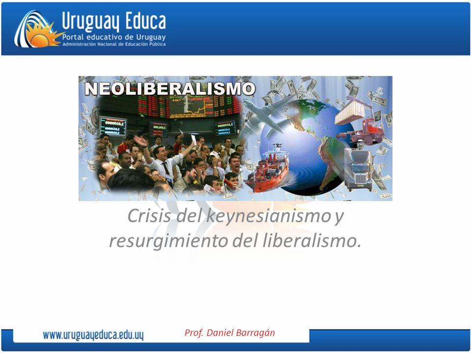 Crisis del keynesianismo y resurgimiento del liberalismo.
