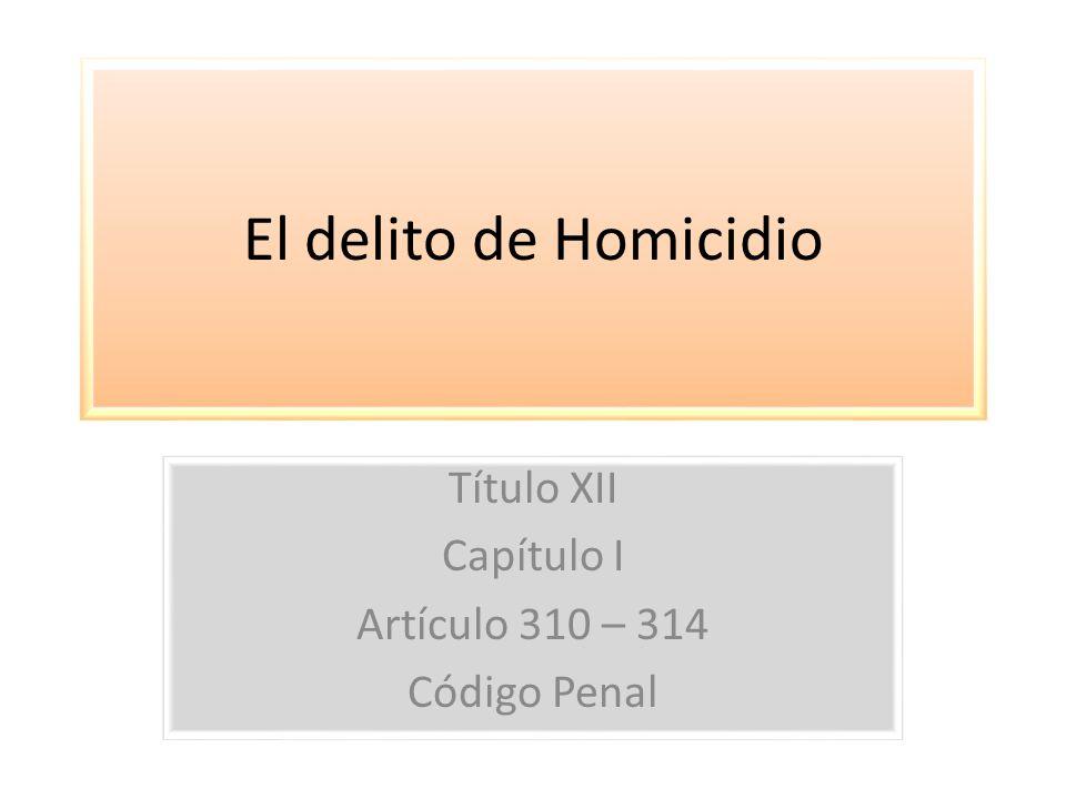Título XII Capítulo I Artículo 310 – 314 Código Penal