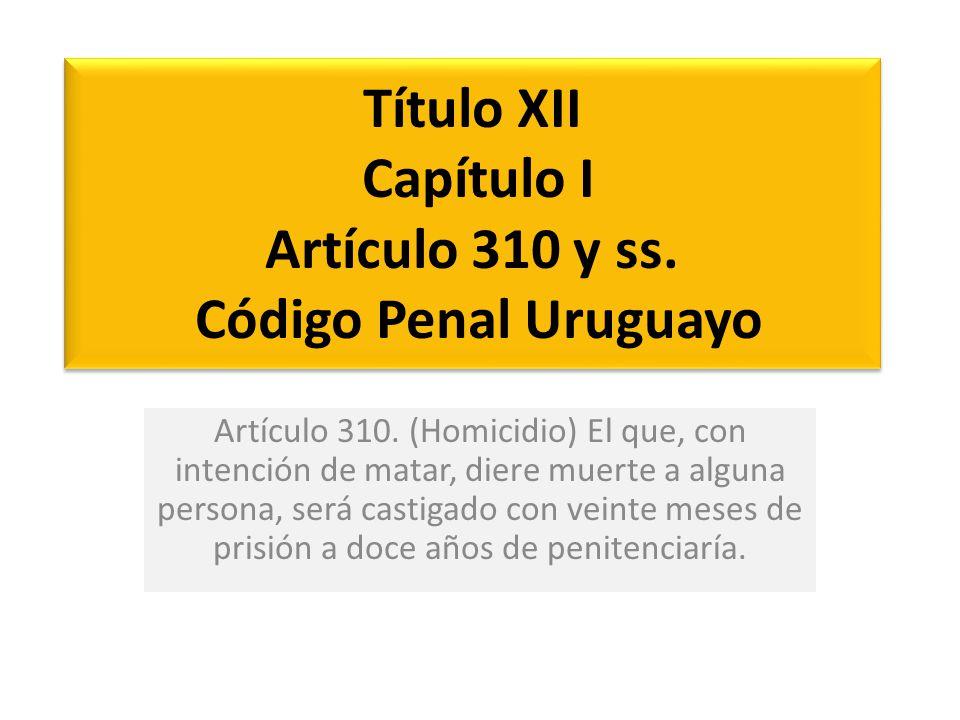 Título XII Capítulo I Artículo 310 y ss. Código Penal Uruguayo