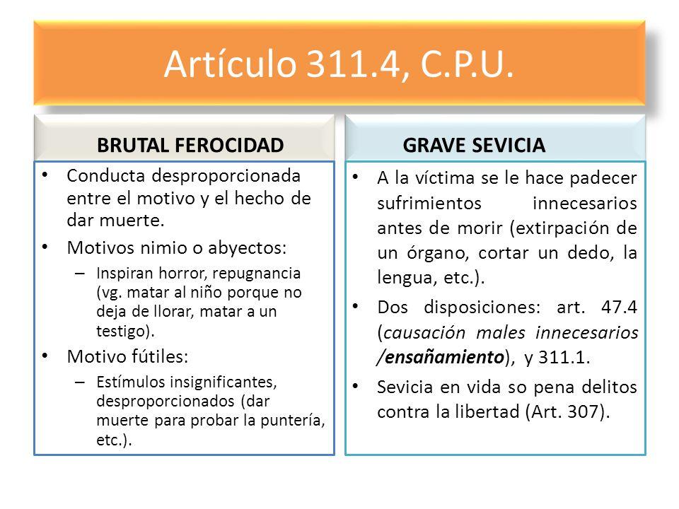 Artículo 311.4, C.P.U. BRUTAL FEROCIDAD GRAVE SEVICIA